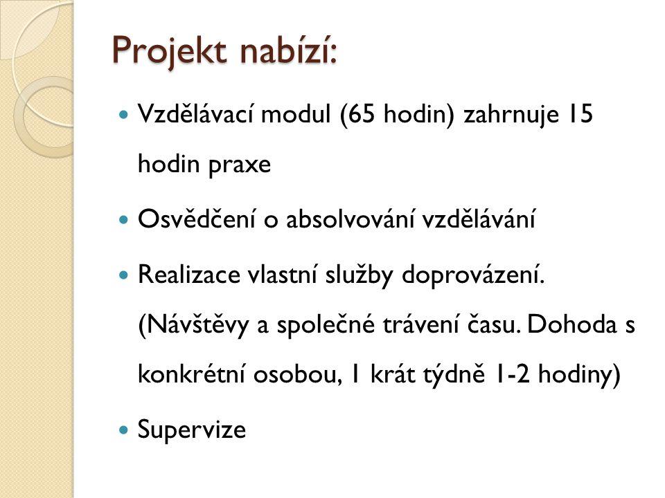 Projekt nabízí: Vzdělávací modul (65 hodin) zahrnuje 15 hodin praxe