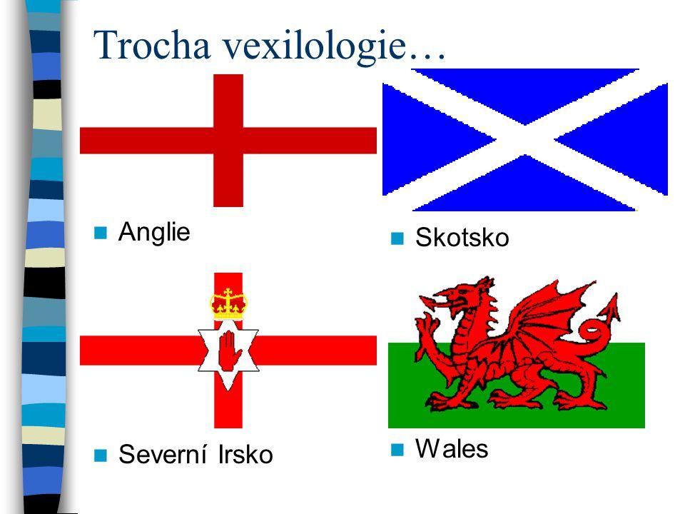 Trocha vexilologie… Anglie Skotsko Wales Severní Irsko