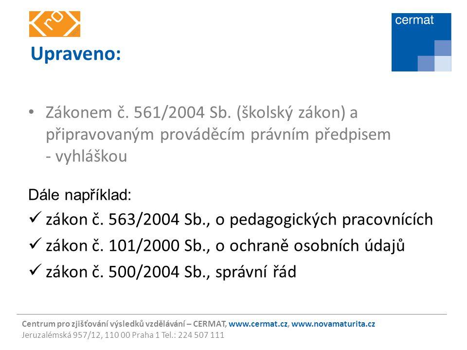 Upraveno: Zákonem č. 561/2004 Sb. (školský zákon) a připravovaným prováděcím právním předpisem - vyhláškou.