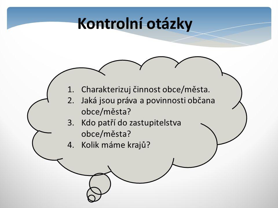Kontrolní otázky Charakterizuj činnost obce/města.