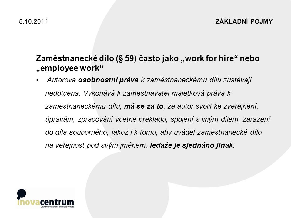 """8.10.2014 ZÁKLADNÍ POJMY. Zaměstnanecké dílo (§ 59) často jako """"work for hire nebo """"employee work"""