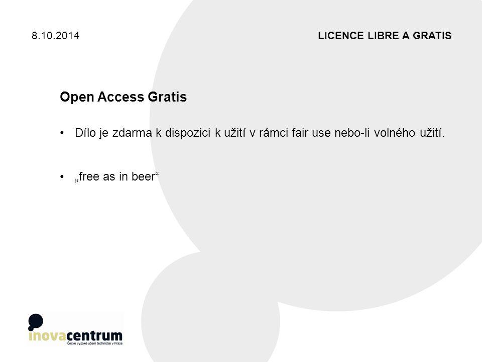 8.10.2014 LICENCE LIBRE A GRATIS. Open Access Gratis. Dílo je zdarma k dispozici k užití v rámci fair use nebo-li volného užití.