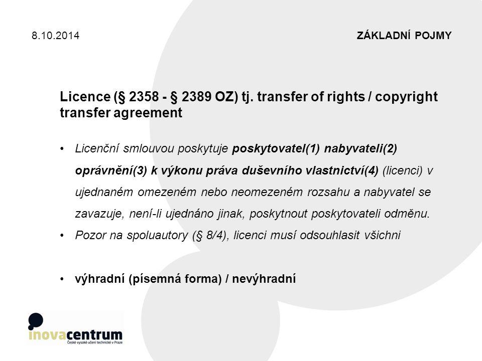 8.10.2014 ZÁKLADNÍ POJMY. Licence (§ 2358 - § 2389 OZ) tj. transfer of rights / copyright transfer agreement.