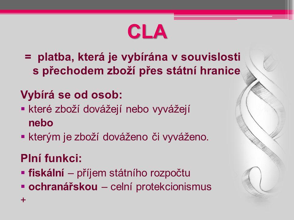 CLA = platba, která je vybírána v souvislosti s přechodem zboží přes státní hranice. Vybírá se od osob: