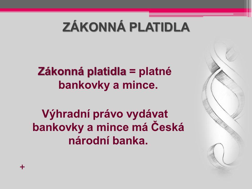 Výhradní právo vydávat bankovky a mince má Česká národní banka.