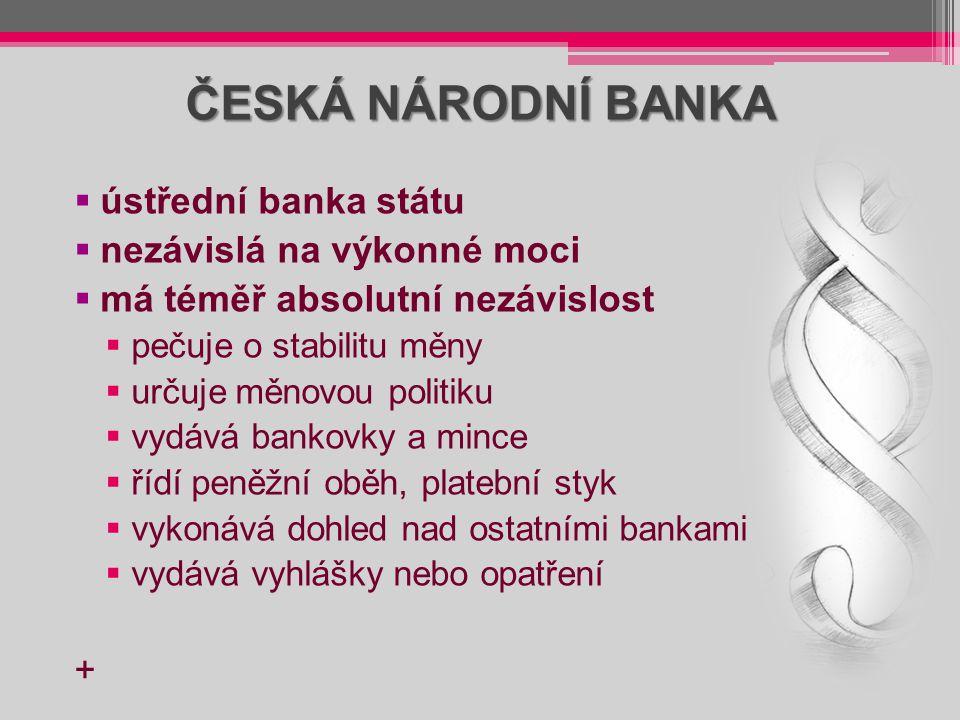 ČESKÁ NÁRODNÍ BANKA ústřední banka státu nezávislá na výkonné moci