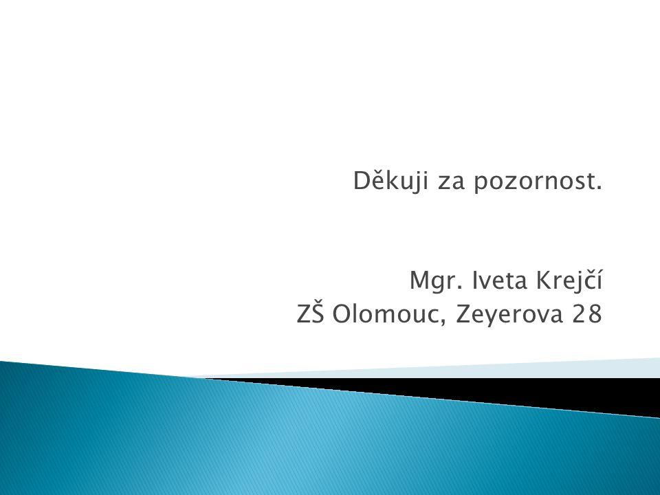 Děkuji za pozornost. Mgr. Iveta Krejčí ZŠ Olomouc, Zeyerova 28