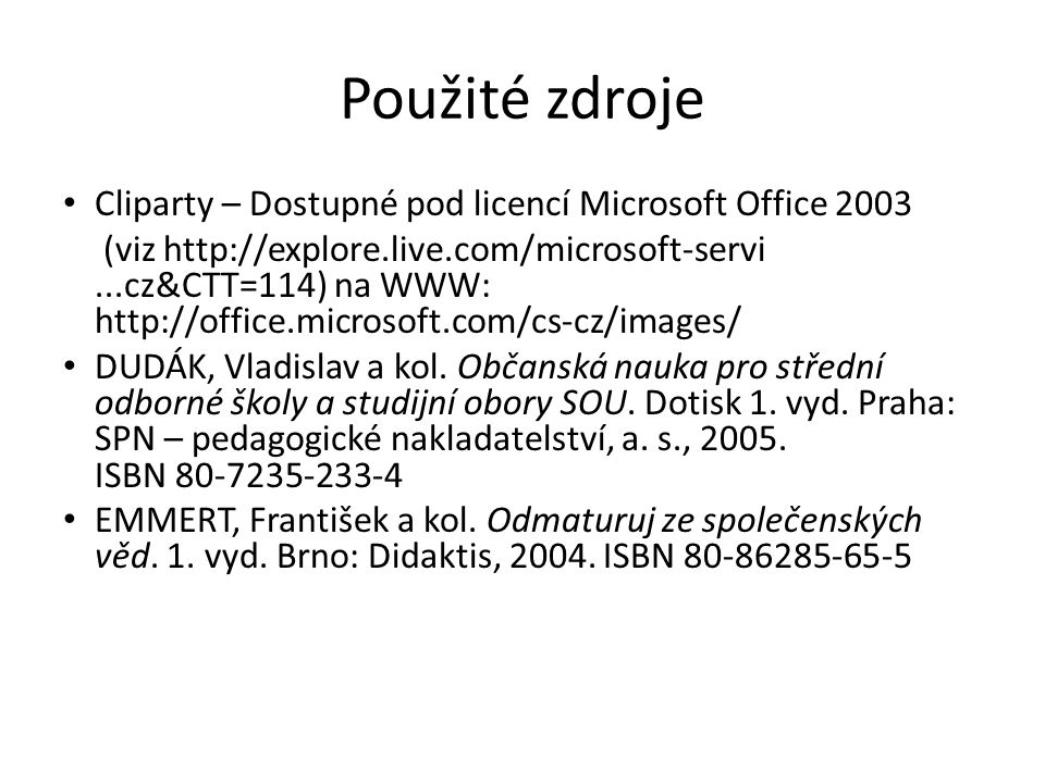Použité zdroje Cliparty – Dostupné pod licencí Microsoft Office 2003