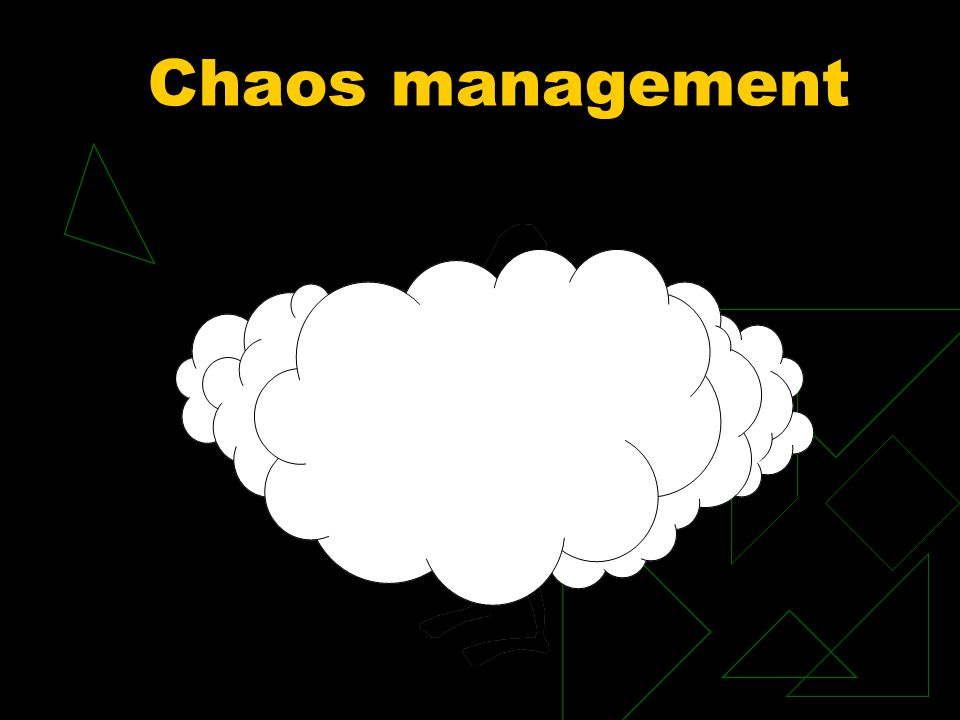 Chaos management