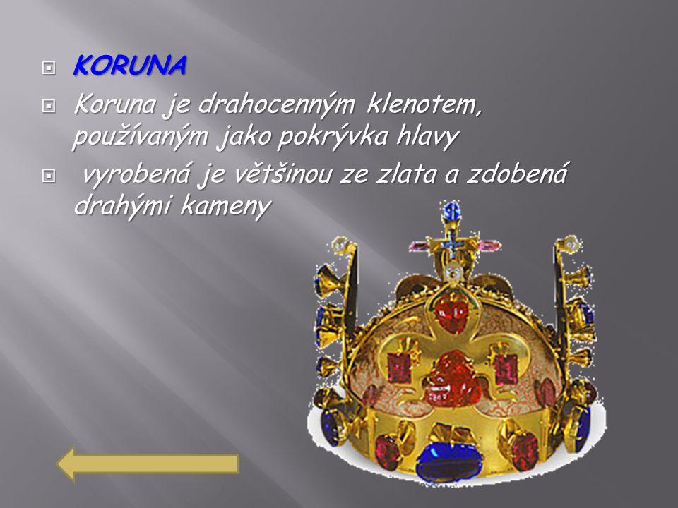 KORUNA Koruna je drahocenným klenotem, používaným jako pokrývka hlavy.