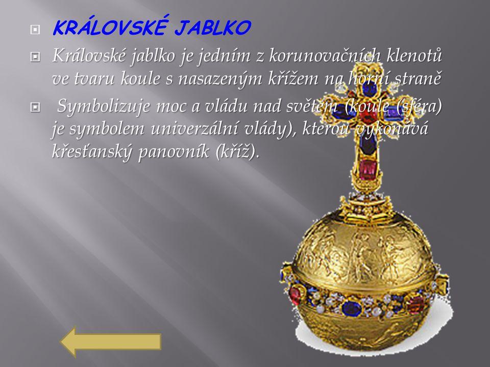 KRÁLOVSKÉ JABLKO Královské jablko je jedním z korunovačních klenotů ve tvaru koule s nasazeným křížem na horní straně.