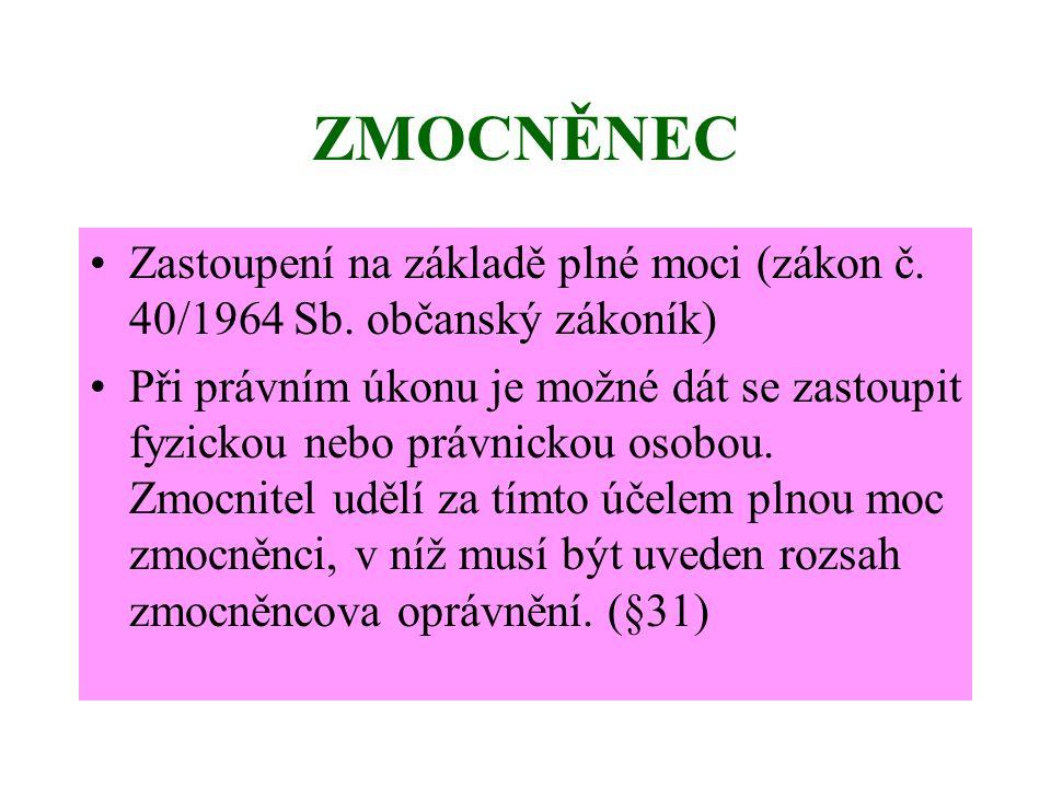 ZMOCNĚNEC Zastoupení na základě plné moci (zákon č. 40/1964 Sb. občanský zákoník)