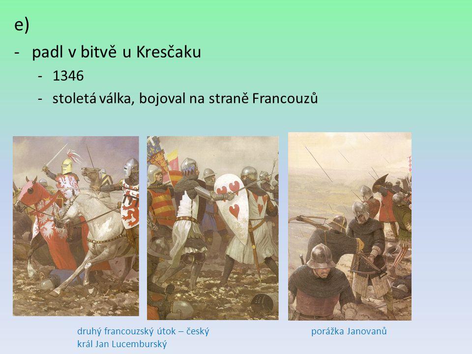 padl v bitvě u Kresčaku 1346. stoletá válka, bojoval na straně Francouzů. druhý francouzský útok – český král Jan Lucemburský.