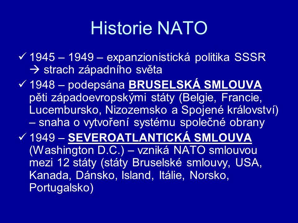 Historie NATO 1945 – 1949 – expanzionistická politika SSSR  strach západního světa.