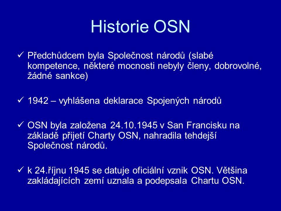 Historie OSN Předchůdcem byla Společnost národů (slabé kompetence, některé mocnosti nebyly členy, dobrovolné, žádné sankce)