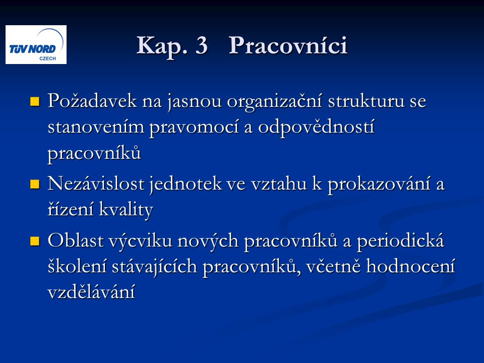 Kap. 3 Pracovníci Požadavek na jasnou organizační strukturu se stanovením pravomocí a odpovědností pracovníků.