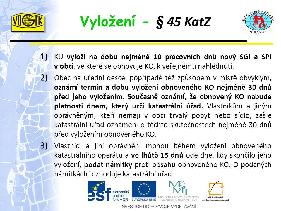 Vyložení - § 45 KatZ KÚ vyloží na dobu nejméně 10 pracovních dnů nový SGI a SPI v obci, ve které se obnovuje KO, k veřejnému nahlédnutí.
