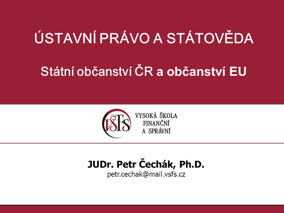 ÚSTAVNÍ PRÁVO A STÁTOVĚDA Státní občanství ČR a občanství EU