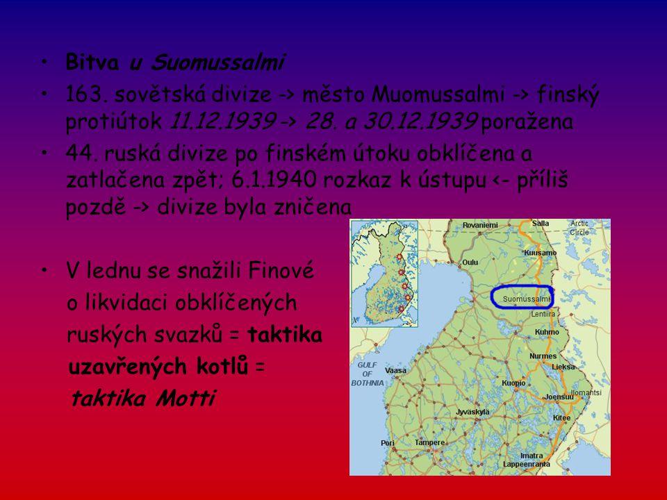 Bitva u Suomussalmi 163. sovětská divize -> město Muomussalmi -> finský protiútok 11.12.1939 -> 28. a 30.12.1939 poražena.