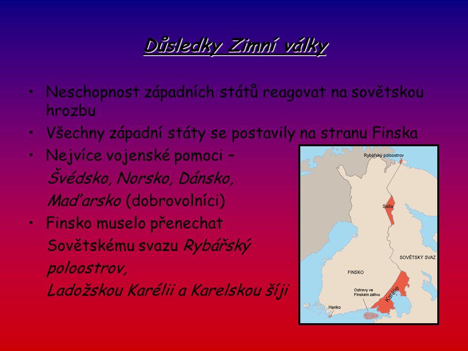 Důsledky Zimní války Neschopnost západních států reagovat na sovětskou hrozbu. Všechny západní státy se postavily na stranu Finska.