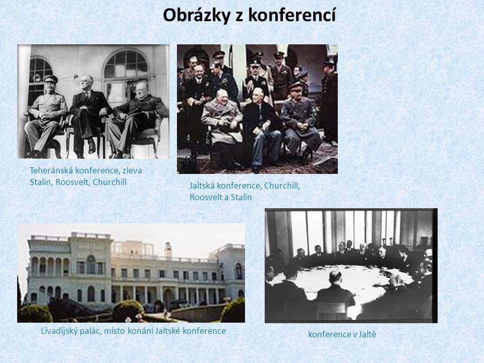 Obrázky z konferencí Teheránská konference, zleva Stalin, Roosvelt, Churchill. Jaltská konference, Churchill, Roosvelt a Stalin.