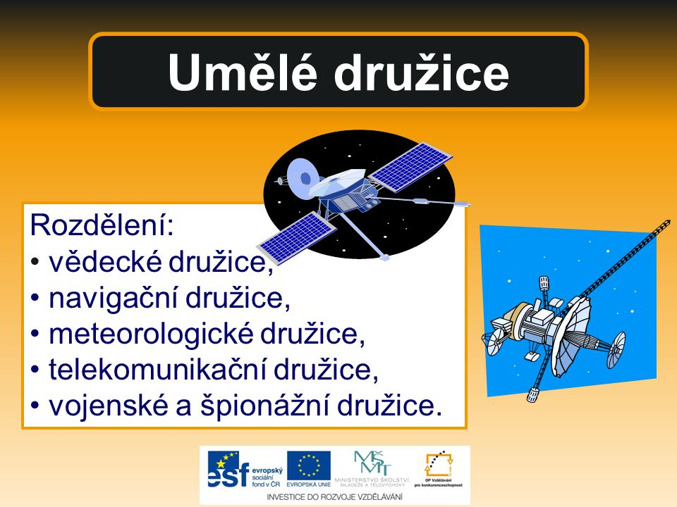 Umělé družice Rozdělení: • vědecké družice, • navigační družice,