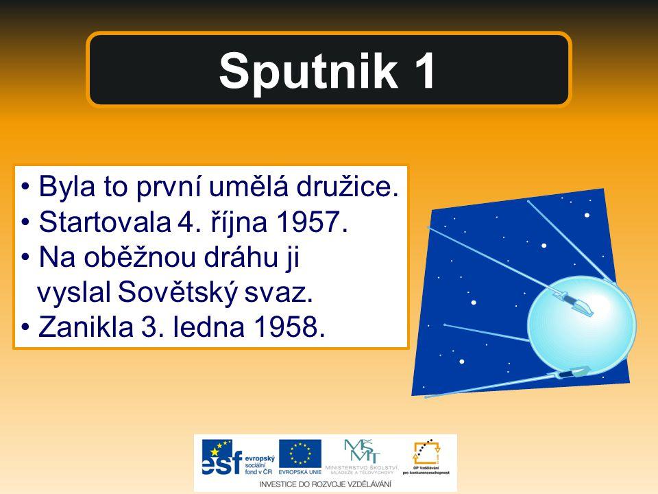 Sputnik 1 • Byla to první umělá družice. • Startovala 4. října 1957.