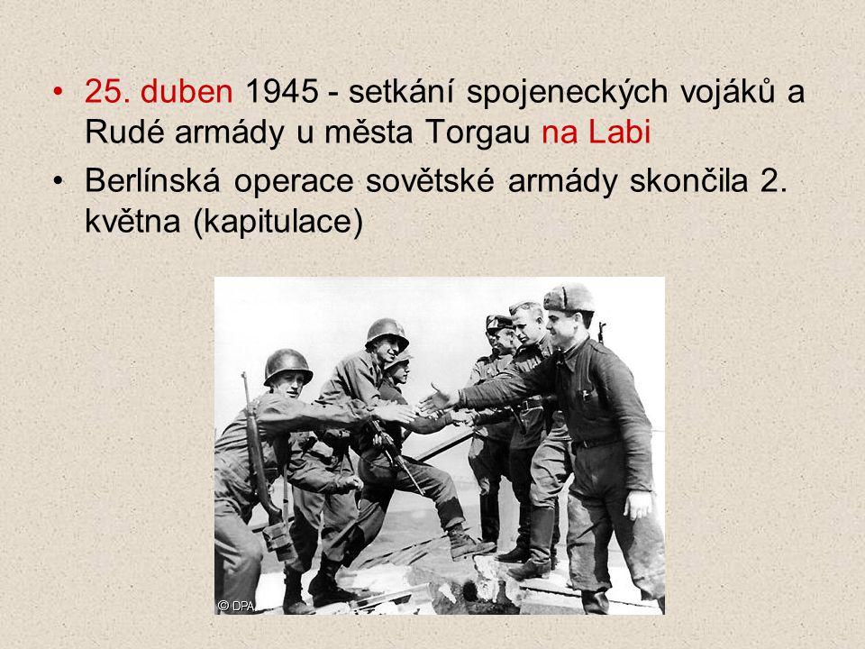 25. duben 1945 - setkání spojeneckých vojáků a Rudé armády u města Torgau na Labi