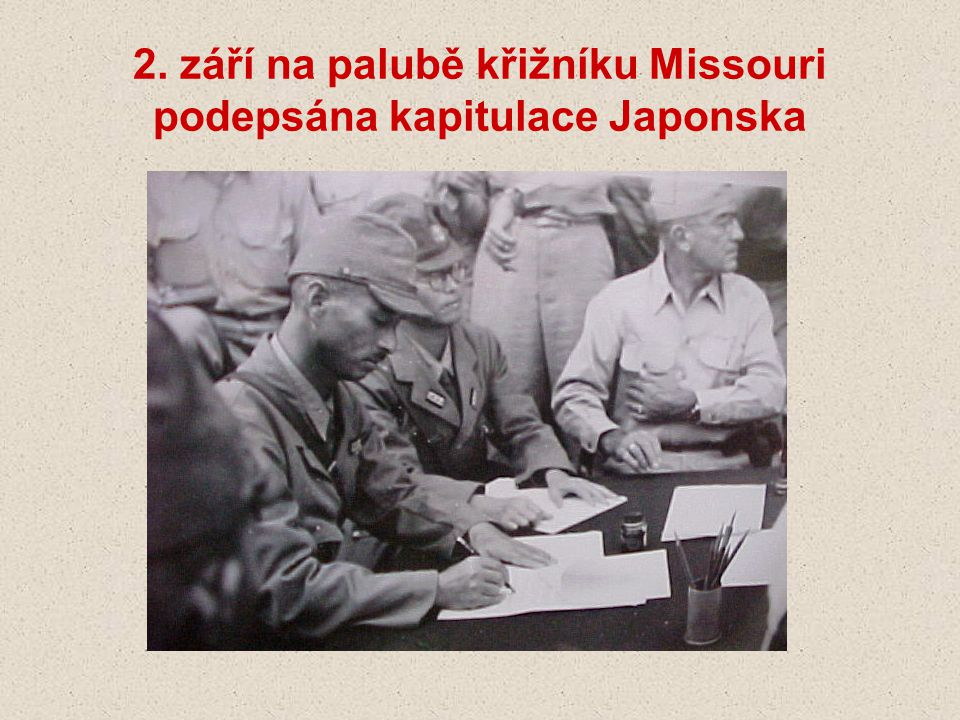 2. září na palubě křižníku Missouri podepsána kapitulace Japonska