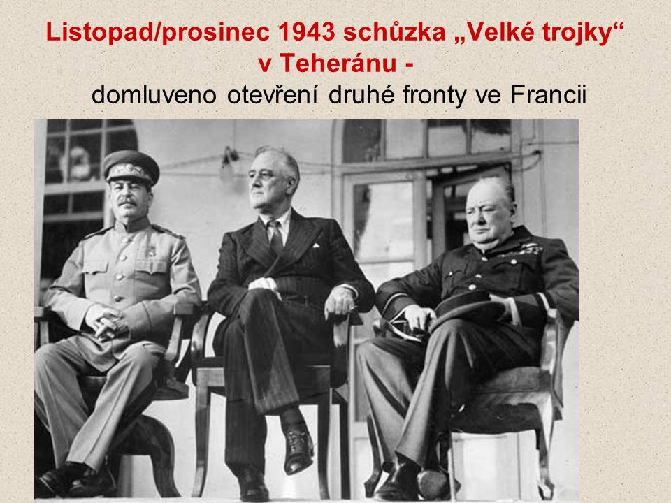 """Listopad/prosinec 1943 schůzka """"Velké trojky v Teheránu - domluveno otevření druhé fronty ve Francii"""