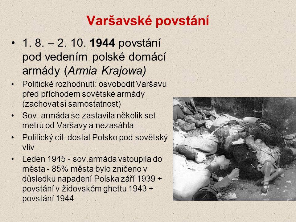 Varšavské povstání 1. 8. – 2. 10. 1944 povstání pod vedením polské domácí armády (Armia Krajowa)