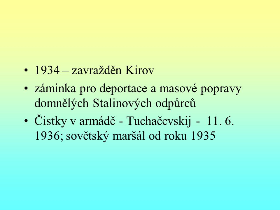 1934 – zavražděn Kirov záminka pro deportace a masové popravy domnělých Stalinových odpůrců.
