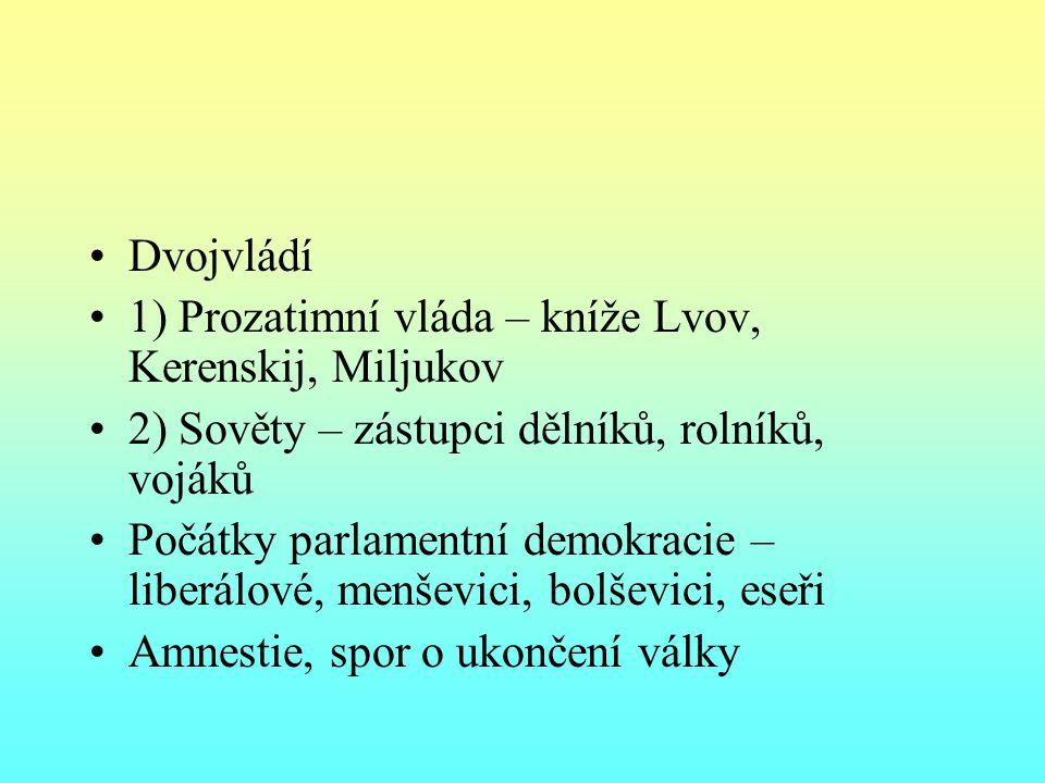 Dvojvládí 1) Prozatimní vláda – kníže Lvov, Kerenskij, Miljukov. 2) Sověty – zástupci dělníků, rolníků, vojáků.