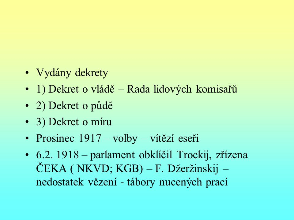 Vydány dekrety 1) Dekret o vládě – Rada lidových komisařů. 2) Dekret o půdě. 3) Dekret o míru. Prosinec 1917 – volby – vítězí eseři.