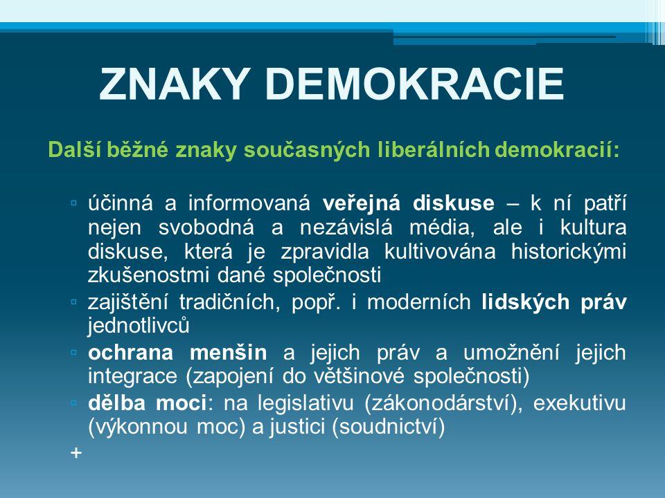 ZNAKY DEMOKRACIE Další běžné znaky současných liberálních demokracií:
