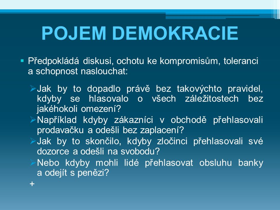 POJEM DEMOKRACIE Předpokládá diskusi, ochotu ke kompromisům, toleranci a schopnost naslouchat: