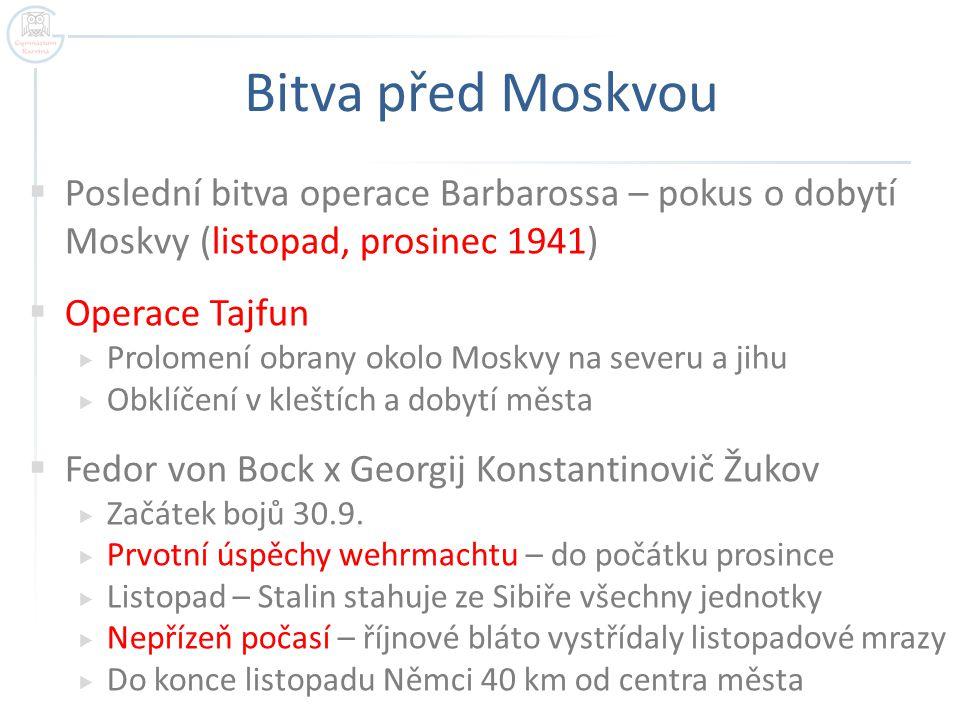 Bitva před Moskvou Poslední bitva operace Barbarossa – pokus o dobytí Moskvy (listopad, prosinec 1941)