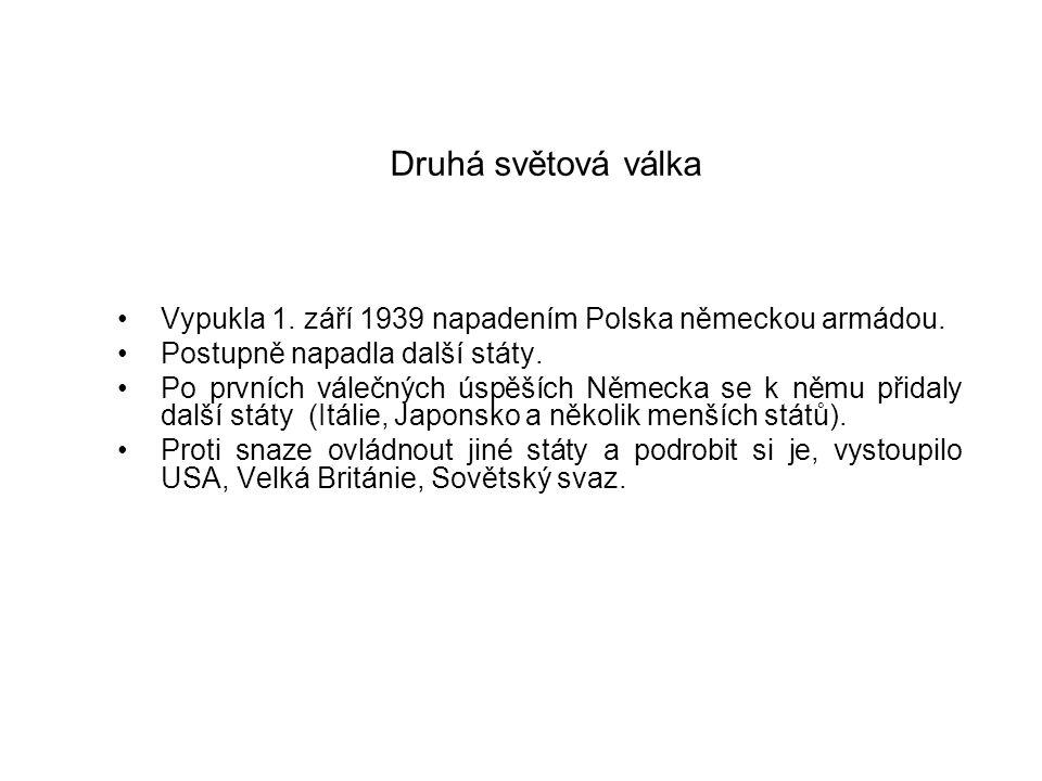 Druhá světová válka Vypukla 1. září 1939 napadením Polska německou armádou. Postupně napadla další státy.