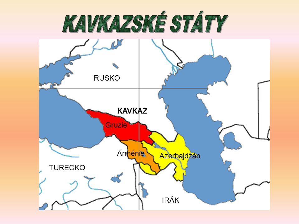 KAVKAZSKÉ STÁTY RUSKO KAVKAZ Gruzie Arménie Azerbajdžán TURECKO IRÁK