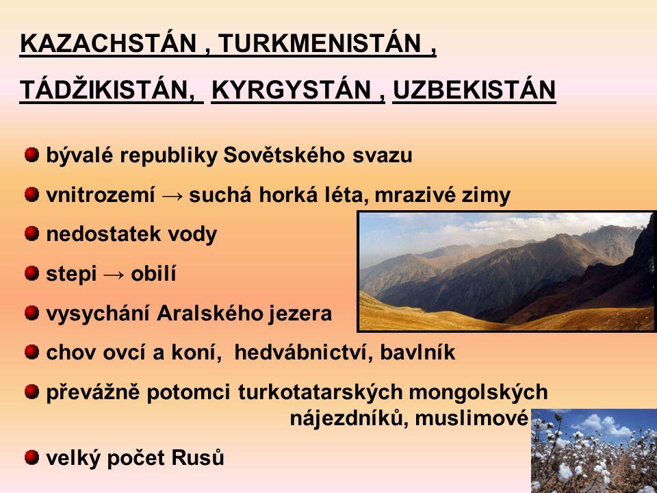 KAZACHSTÁN , TURKMENISTÁN , TÁDŽIKISTÁN, KYRGYSTÁN , UZBEKISTÁN