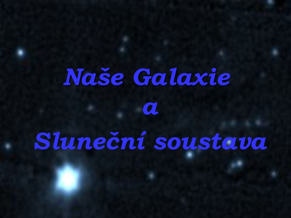 Naše Galaxie a Sluneční soustava