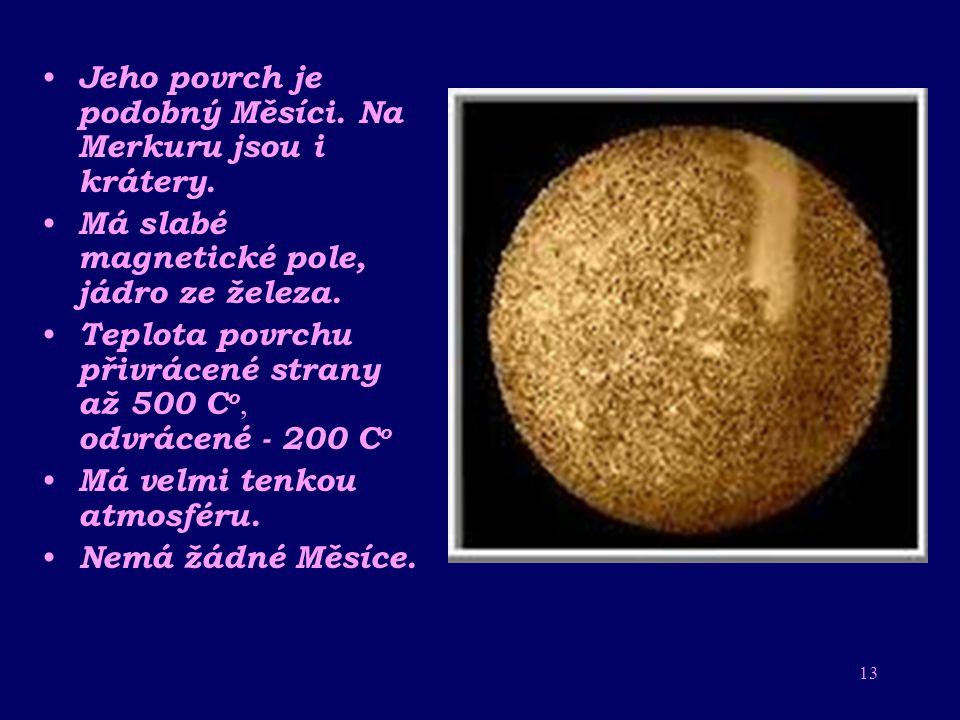 Jeho povrch je podobný Měsíci. Na Merkuru jsou i krátery.