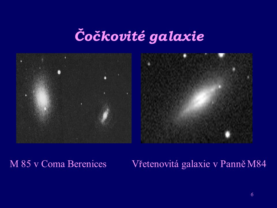 Čočkovité galaxie M 85 v Coma Berenices Vřetenovitá galaxie v Panně M84