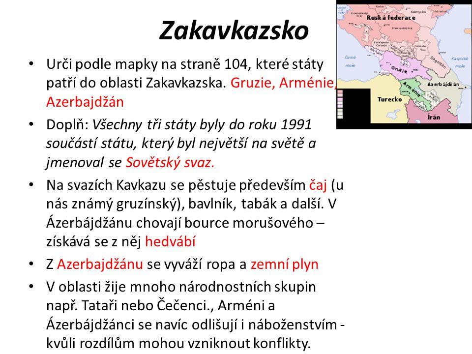 Zakavkazsko Urči podle mapky na straně 104, které státy patří do oblasti Zakavkazska. Gruzie, Arménie, Azerbajdžán.