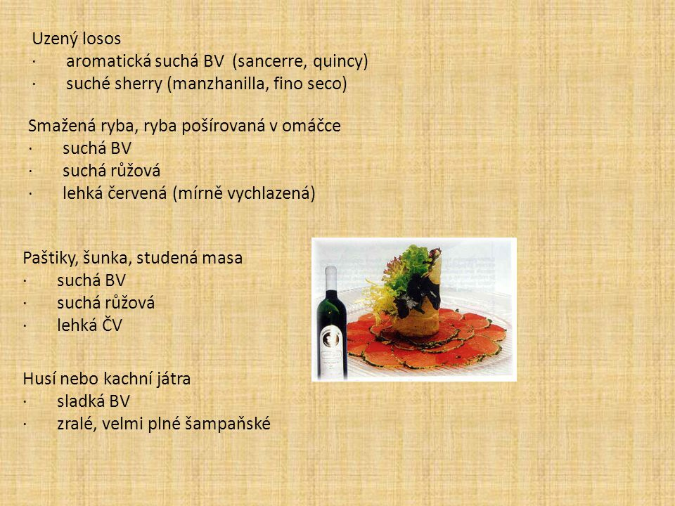 Uzený losos · aromatická suchá BV (sancerre, quincy) · suché sherry (manzhanilla, fino seco)