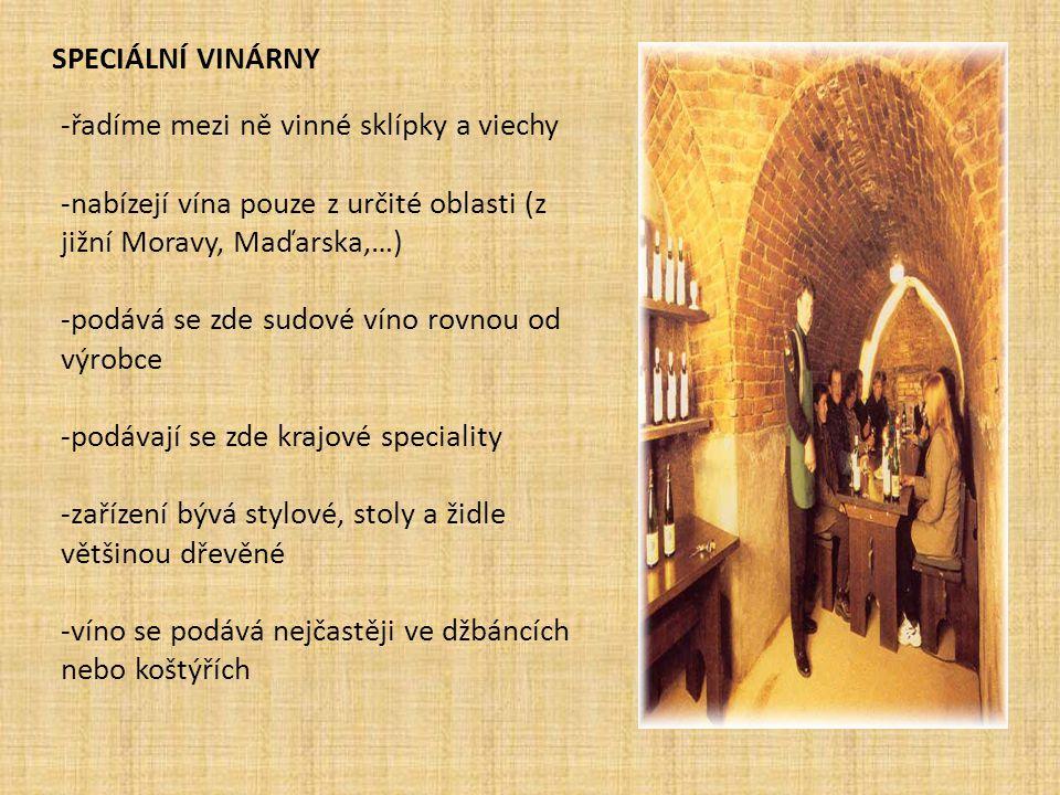 Speciální vinárny -řadíme mezi ně vinné sklípky a viechy. -nabízejí vína pouze z určité oblasti (z jižní Moravy, Maďarska,…)