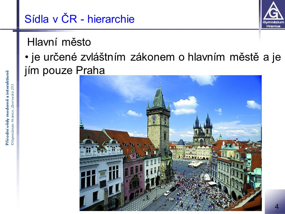 je určené zvláštním zákonem o hlavním městě a je jím pouze Praha