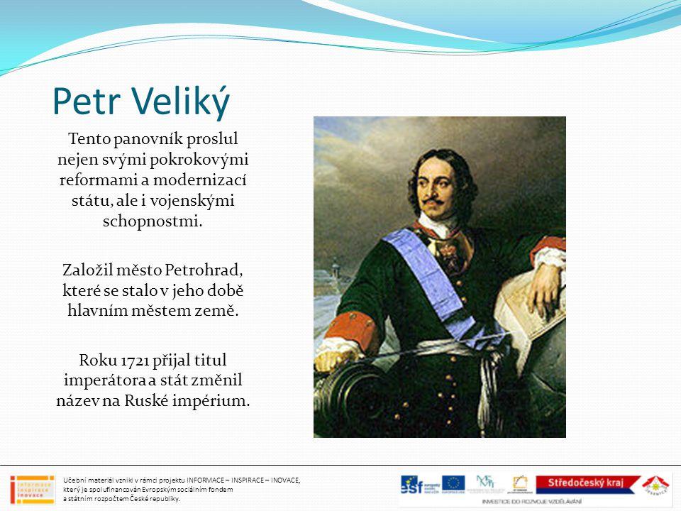 Petr Veliký Tento panovník proslul nejen svými pokrokovými reformami a modernizací státu, ale i vojenskými schopnostmi.