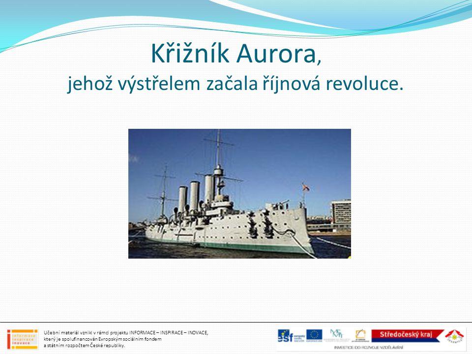 Křižník Aurora, jehož výstřelem začala říjnová revoluce.