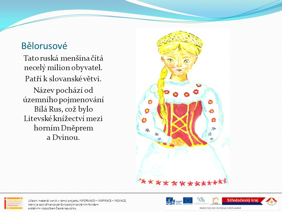 Bělorusové Tato ruská menšina čítá necelý milion obyvatel.